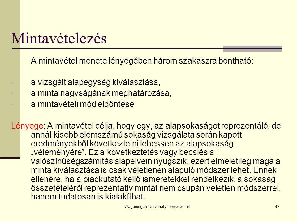 Wageningen University - www.wur.nl43 Mintavételi módok Véletlen kiválasztáson alapuló módszerek Egyszerű véletlen kiválasztás Rétegzett kiválasztás Lépcsőzetes, csoportos kiválasztás Nem véletlen, ún.