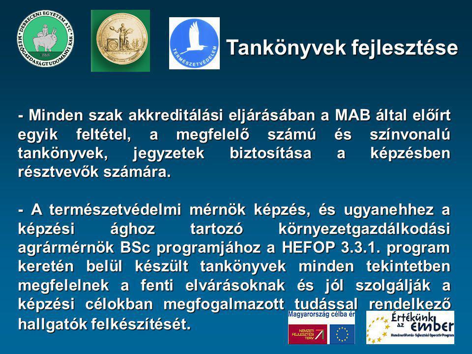 A program során elkészült tankönyvek: (alfabetikus sorrendben) - Állattani ismeretek (közös tankönyv a környezetgazdálkodási agrármérnök szakkal) - Erdő- és vadgazdálkodás - Gerinctelen állatok rendszertana és védelme - Gerinces állatok rendszertana és védelme - Magyarország természetföldrajza - Természetvédelmi jog - Természetvédelmi növénytan Tankönyvek fejlesztése