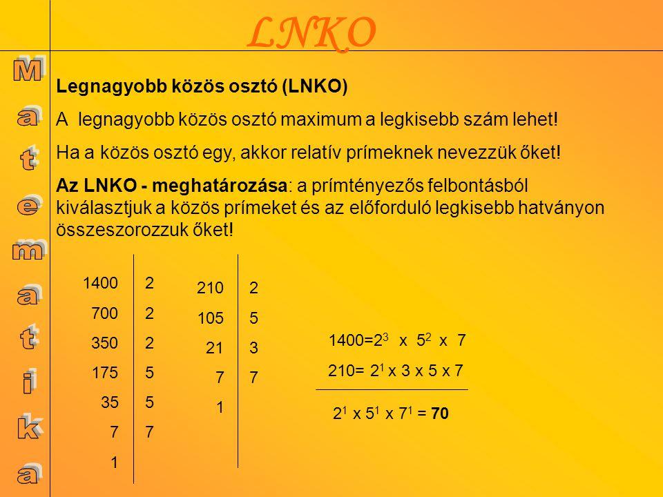 LKKT 72= 2 3 x3 2 90=2 x 3 2 x5 2 3 x3 2 x5 =360 72 36 18 9 3 1 2229322293 90 45 15 5 1 23352335 A legkisebb közös többszörös (LKKT) A legkisebb közös többszörös minimum a legnagyobb szám lehet.