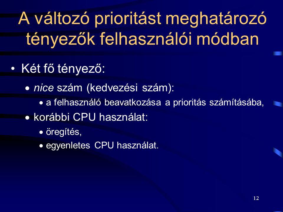 13 Prioritás számításához használt paraméterek A prioritás számításához négy paramétert használ a UNIX:  a p_pri-t:az aktuális ütemezési prioritást,  a p_usrpri-t:a felhasználói módban érvényes prioritást,  a p_cpu-t:a CPU használatra vonatkozó számot,  a p_nice-t::a felhasználó által adott kedvezési számot.