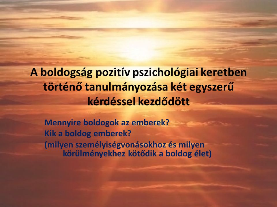 A pozitív pszichológia feladata Fókuszváltás katalizátora legyen.