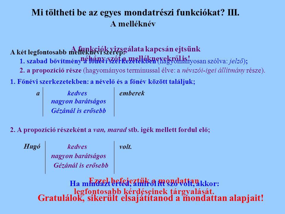 Mi töltheti be az egyes mondatrészi funkciókat.III.