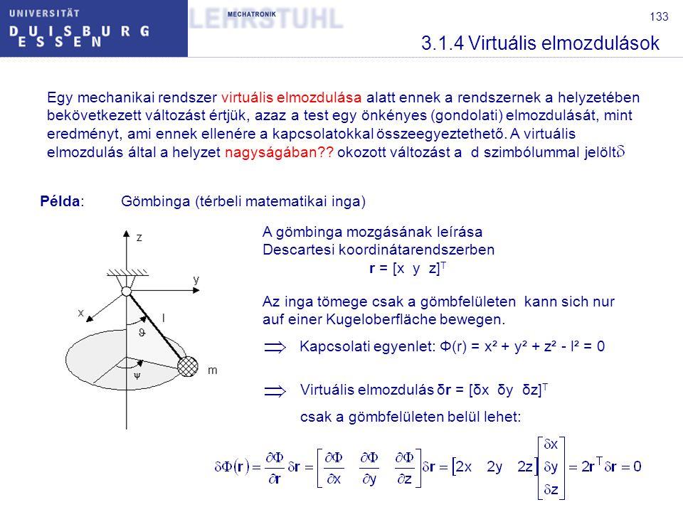 134 3.1.4 Virtuális elmozdulások Példa:Gömbinga (térbeli matematikai inga) A tömeg helyzete két másik, megfelelően megválasztott koordinátával leírható, Pl.