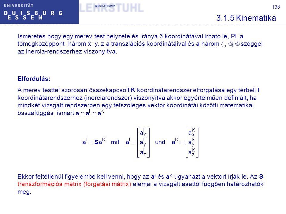 139 3.1.5 Kinematika Példa: Egy merev test elfordulása a z-tengely körül  szöggel.