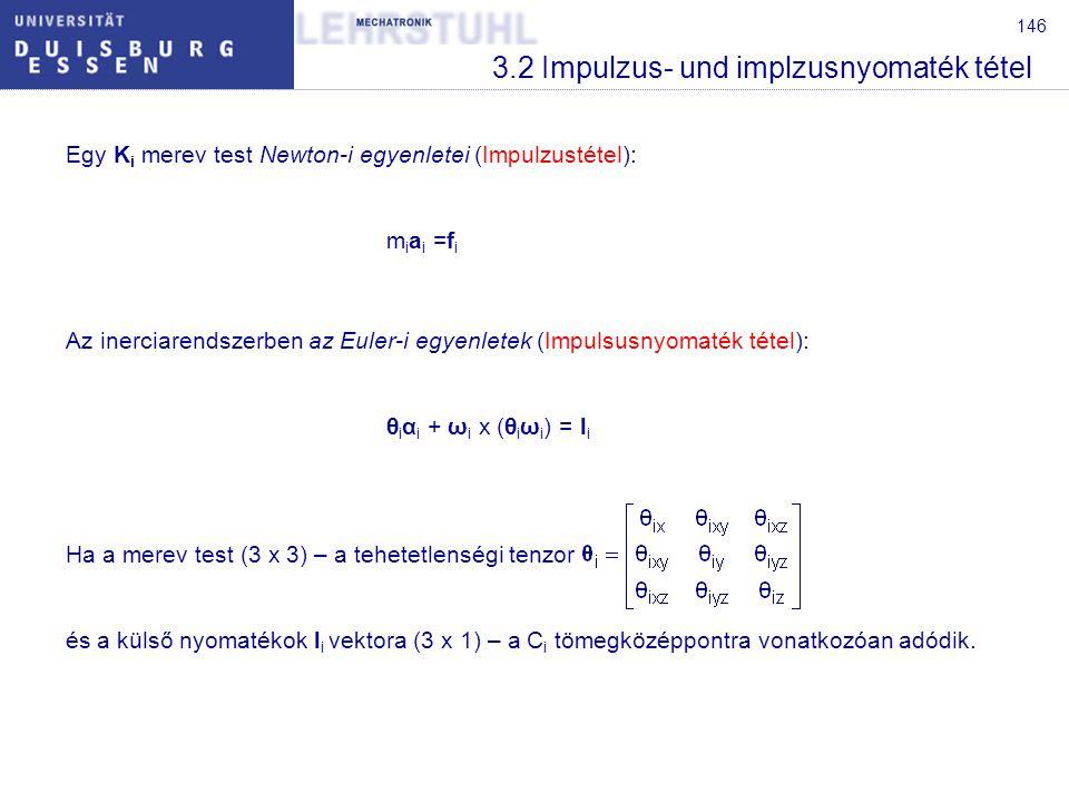 147 3.2 Impulzus- und implzusnyomaték tétel Példa:Egy merev test Euler-i egyenletei, amelyre M nyomaték hat, felírhatók: ha a tehetetlenségi tenzor egy főkoordinátarendszert feltételez?.