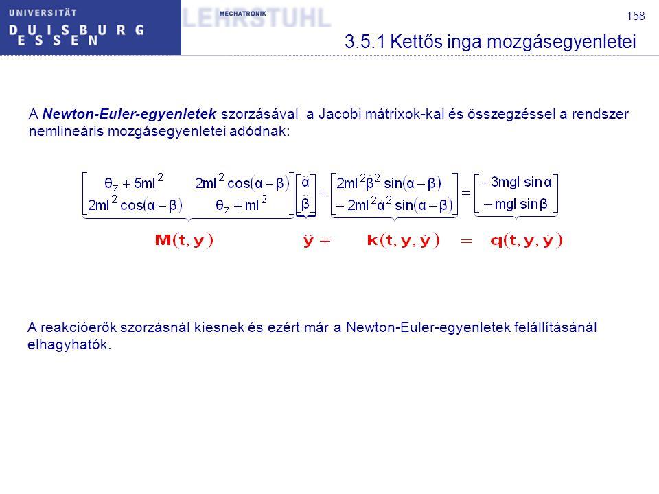 159 3.1Alapfogalmak 3.1.1Modellképzés: tömeg, rugalmasság és csillapítás 3.1.2Erők, Rendszer lehatárolás, Schnittprinzip 3.1.3Kapcsolatok 3.1.4Virtuális elmozdulások 3.1.5Kinematika 3.2Impulzus- und implzusnyomaték tétel 3.3Kapcsolódások figyelembevétele 3.4A d'Alembert elv 3.5Mozgásegyenletek 3.5.1Kettős inga mozgásegyenletei 3.5.2Lineáris mozgásegyenletek 3.6Állapotegyenletek 3.7Másodfokú Lagrange egyenletek 3Mechanikai rendszerek dinamikája