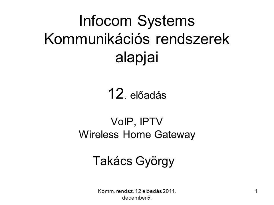 Komm.rendsz. 12 előadás 2011. december 5. 1 Infocom Systems Kommunikációs rendszerek alapjai 12.