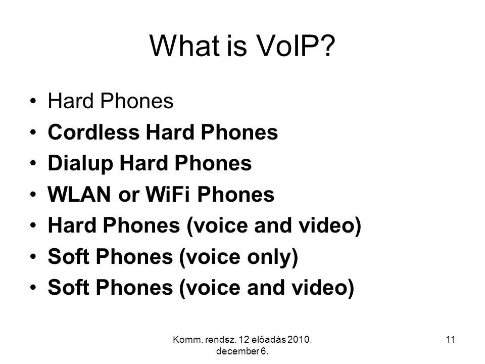 Komm.rendsz. 12 előadás 2010. december 6. 11 What is VoIP.