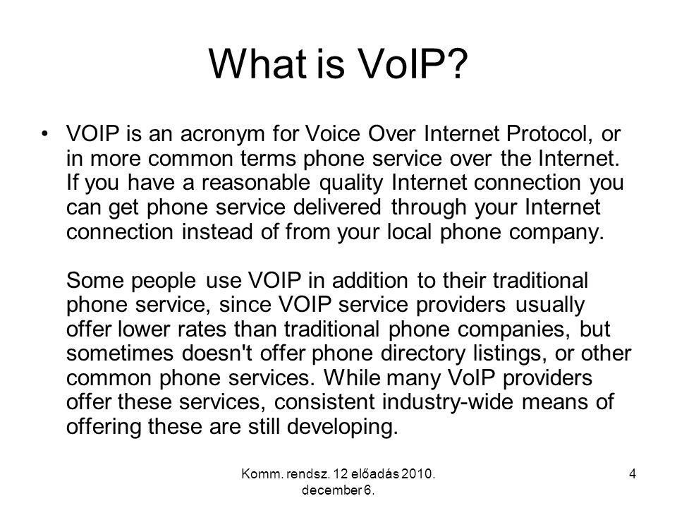 Komm.rendsz. 12 előadás 2010. december 6. 4 What is VoIP.