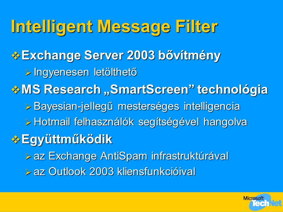 Intelligent Message Filter Exchange 2003 Gateway Server Exchange 2003 Back-End A felhasználó postafiókja Spam.