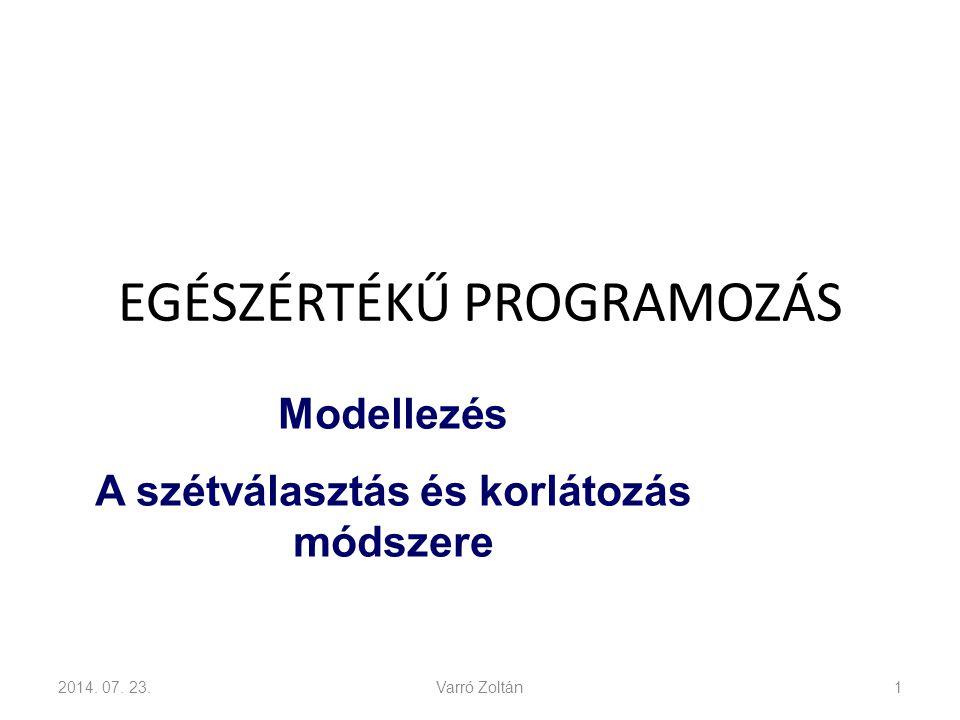 Modellezés A változók (vagy egy részük) csak nemnegatív egész értékeket vehetnek fel.