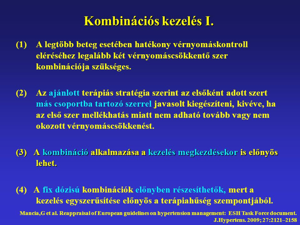 Kombináció - kérdőjelek Thiazide diuretics ACE inhibitors β-blockers Angiotensin receptor antagonists Calcium antagonists α- blockers The preferred combinations in the general hypertensive population are represented as thick lines.
