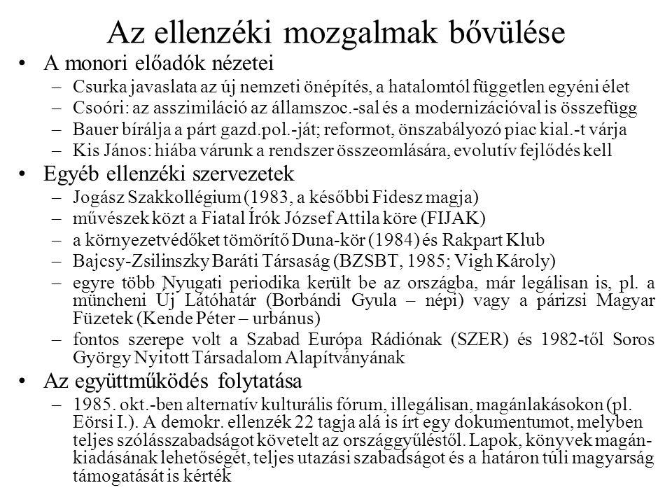 1985–86 további eseményei Közvetlen demokrácia kísérletei –vállalati tanácsok terve (1985) nem valósult meg (a jugoszláv önigazgatási modellre hasonlít, cégvezetés választott dolgozói testületnek lenne felelős) –1986-tól az az igazgatók kinevezését a tanárok megvétózhatták; megszűnt a tanfelügyelet rendszere is, ami inkább politikai jellegű volt Ellenzéki tüntetések, ügyek és a hatalom reakciói –Bős–Nagymaros ellen: 1986.