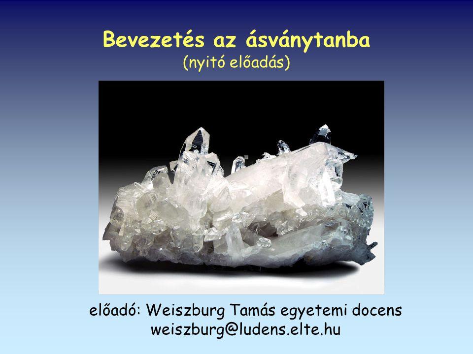 Weiszburg Tamás: Ásványok, kristályok, drágakövek – a szépségtől a félelemig környezettan / környezetmérnök BSc kémia / vegyészmérnök BSc földtudományi / műszaki földtudományi BSc (pl.