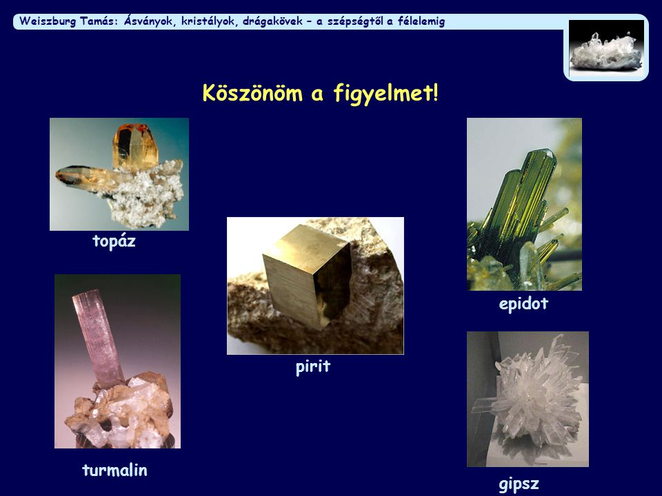 Weiszburg Tamás: Minerals, crystals, gemstones – from beauty to fears