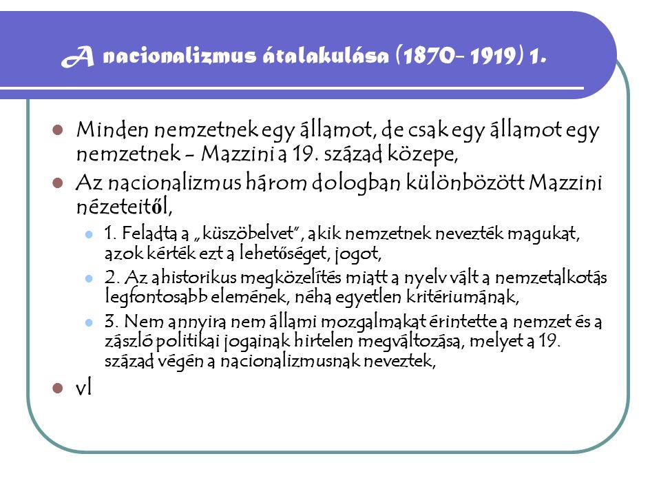 A nacionalizmus átalakulása (1870- 1919) Miért lett a nyelv a központi kérdés 1.