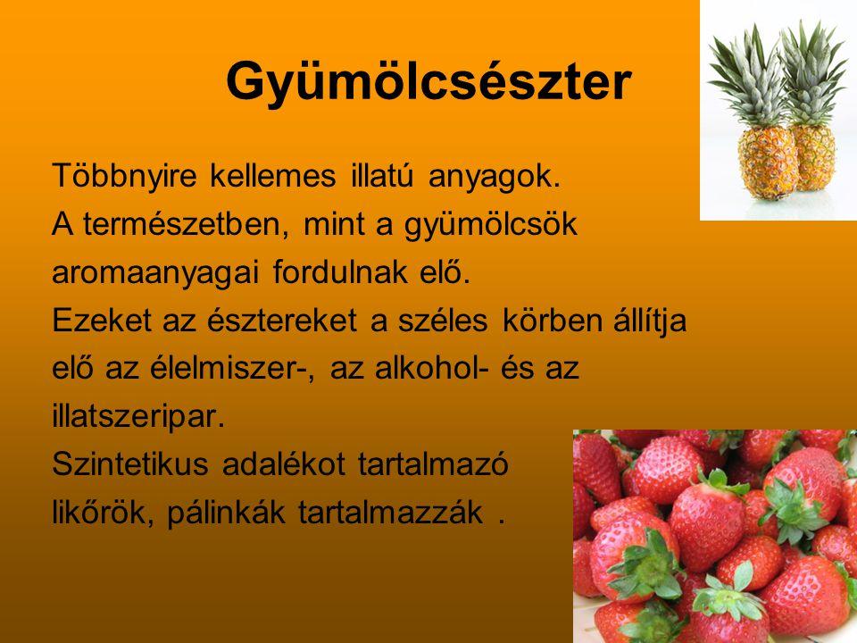 Leghíresebb gyümölcsészterek NeveKépleteJellemző eti-acetátC4H8O2C4H8O2 Almában és málnában fordul elő.