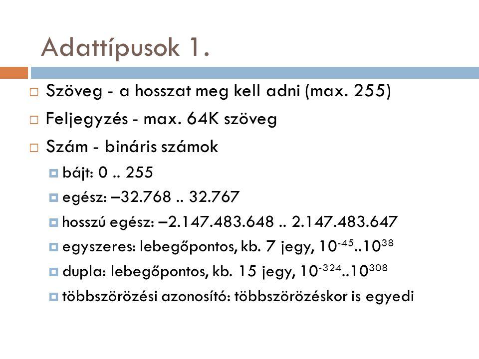 Adattípusok 2. Dátum/idő - egy mezőben mindkettő  Pénznem - fixpontos decimális számok  max.