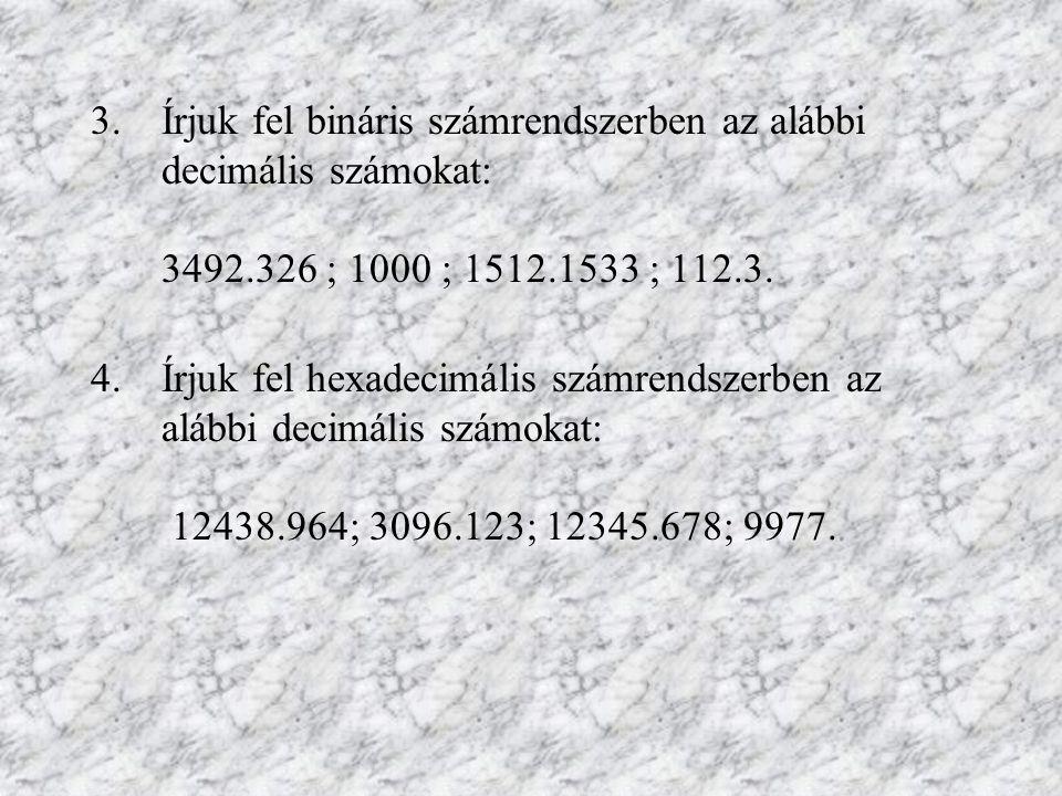 Aritmetikai műveletek különböző számrendszerekben Végezzük el az alábbi műveleteket a bináris számok körében: 1001.0110111.01100010.111 + 1001.10 + 01111.11 + 101110.111 1001.111000.1110000.1110 - 1001.10 - 0111.00 - 01001.1111