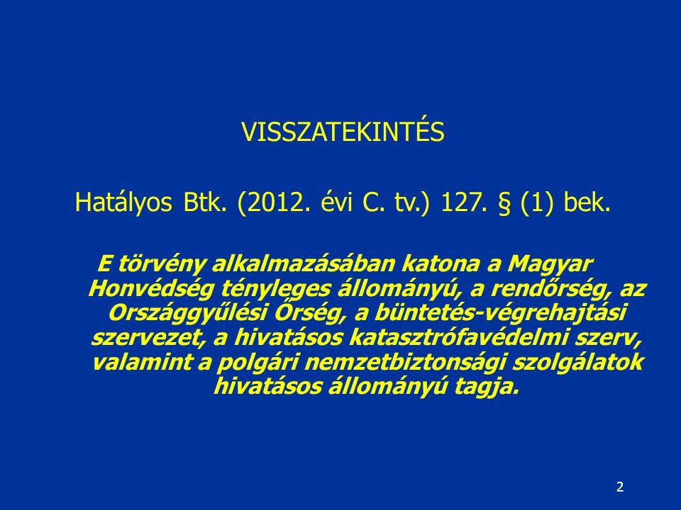 2 VISSZATEKINTÉS Hatályos Btk.(2012. évi C. tv.) 127.