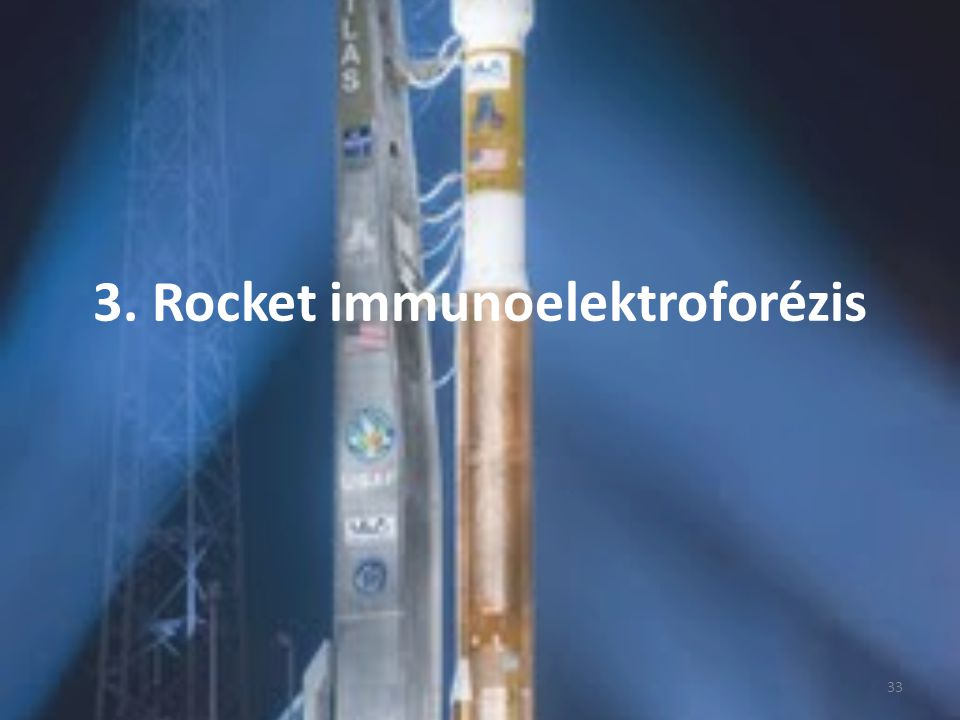 Immunoelektroforézis: gélközegben történő elektroforézis és immunodiffúzió kombinálása Rocket immunoelektroforézis: Az antigén az antiszérumot tartalmazó gélközegben elektromos erőtér hatására diffundál.