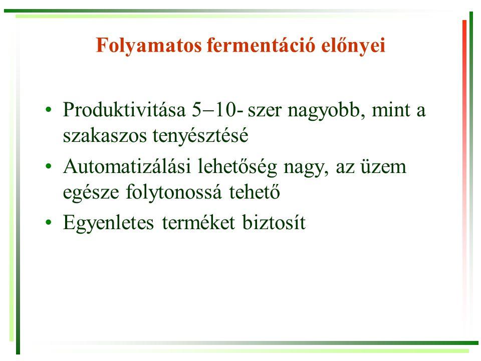 Folyamatos fermentációs rendszerek Homogén rendszer –A sejt és a szubsztrát-koncentráció teljesen egyöntetű –Állandósult állapotú folytonos működés esetén az összes mikróba azonos környezeti feltételek között növekszik- azonos fiziológiai állapotban vannak a rendszeren belül Heterogén rendszer –A sejtek és a szubsztrátok koncentráció-gradienst mutatnak –A mikróbák különböző fiziológiai állapotban vannak Zárt rendszerek –A mikroorganizmusok mindig a rendszeren belül maradnak (szemipermeábilis hártya, állandó visszavezetés…) Nyílt rendszerek –A sejtek a kiömlő folyadékkal folytonosan távoznak