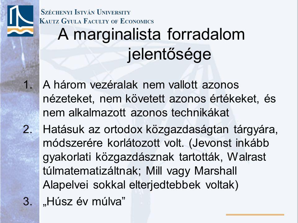 """A marginalista forradalom jelentősége A triász munkássága az első jele volt a paradigmaváltásnak Határelemzés – """"a maximalizálás elméletének részletes kifejtése Versengő erőforrások leghatékonyabb elosztása alternatív célok között → optimumban a határértékek kiegyenlítődnek – széles körben alkalmazható elv"""