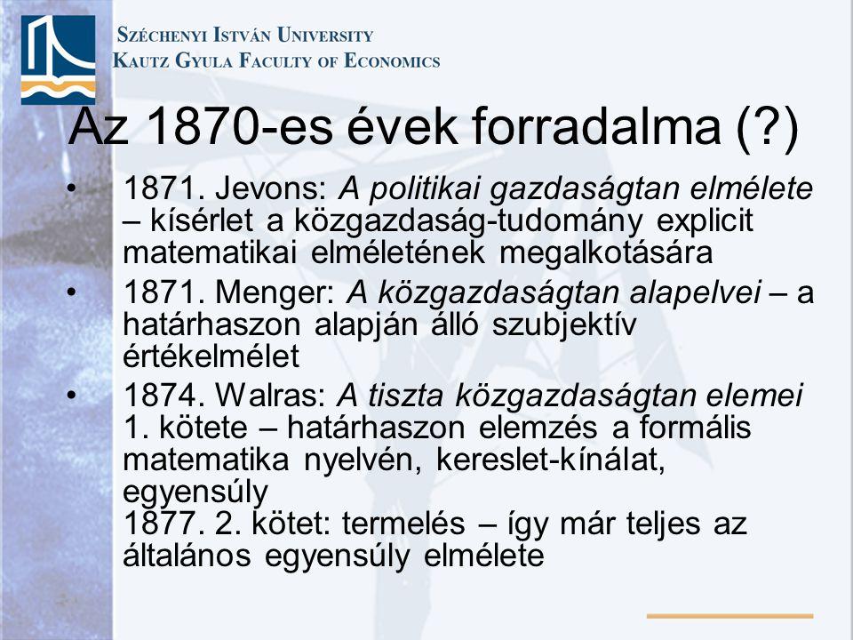 Az 1870-es évek forradalma (?) Közben Marshall már oktatja a határelemzést A marginalista forradalom alapvetően módszertani változásokat takar: a differenciálszámításból származó matematikai eszközök Jevons előszava (129.