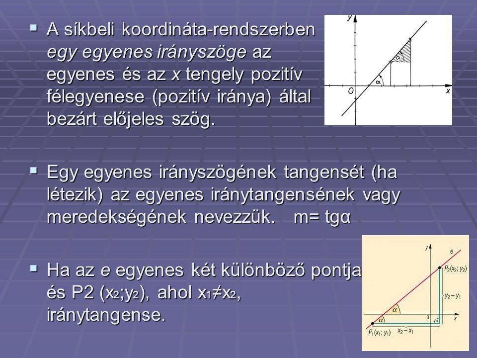  Ha az e egyenes egy irányvektora v→ (v 1 ;v 2 ), egy normálvektora n→(A;B);és v 1 ≠0,illetve B≠0,akkor az e iránytangense.