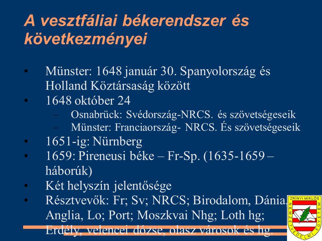 A vesztfáliai békerendszer és következményei Következményei: 1555, Augsburg – vallási béke módosítása, kálvinisták 1624-48 közötti felekezeti területi változások visszaállítása Német fejedelmek önállósága, szuverenitás, szerződéskötés szabadsága Svájc és Hollandia fgtln.