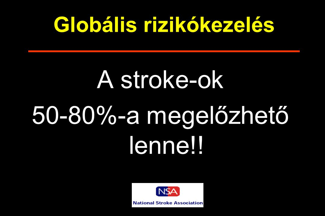 KÖVETKEZTETÉS A nem felismert, nem kezelt, vagy nem megfelelően kezelt rizikófaktorok magas aránya felelős lehet a stroke-ok még mindig magas számáért és halálozásért (Sok a tennivaló a primer prevenció területén)