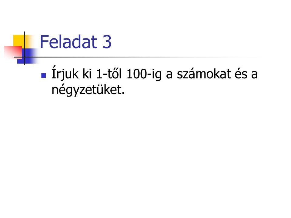 Feladat 4 Vizsgáljuk meg a számokat 1 től 100-ig. Írjuk ki azokat amelyek oszthatóak 13-al.
