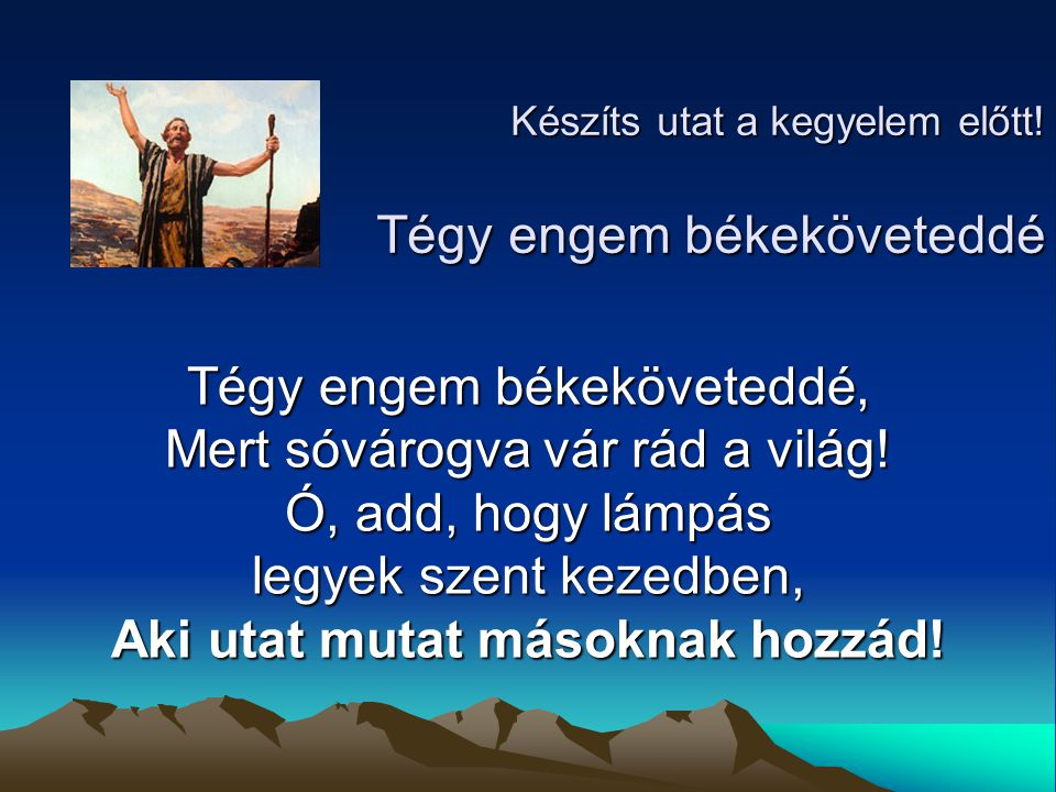Készíts utat a kegyelem előtt! Készítsük el, készítsük el Jöjjetek, készítsük az Úr útját!