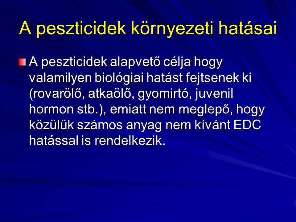 A peszticidek környezeti hatásai A peszticidek közül a klórozottakat kutatták leginkább EDC szempontból A DDT és metabolitjai rendkívül perzisztenesek, felezési idejük 60-100 év.