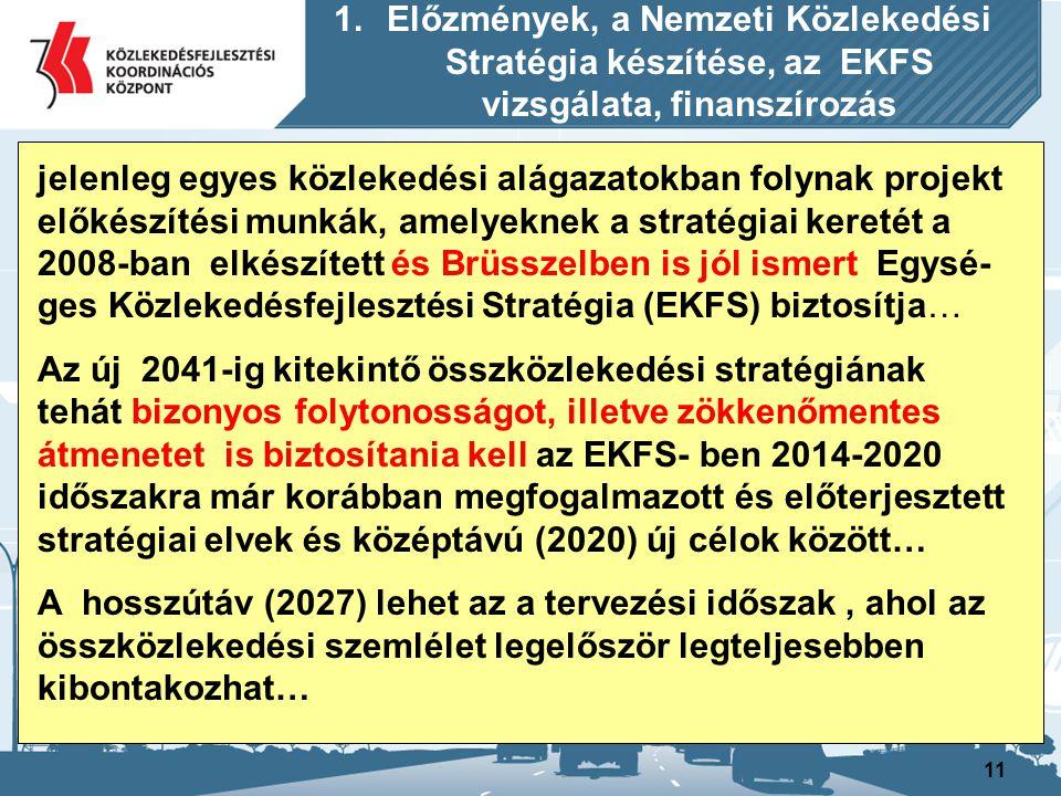 12 Az NKS-t és a vele együtt elrendelt, az anyaghoz kapcso- lódó munkákat (ITS, Határon átnyúló bilaterális fejlesz- tések részletes vizsgálata című feladatokat) Európai Uniós finanszírozási forrásokból kívánjuk megvalósítani… E témakörben időközben több egyeztetésre illetve levele- zésre került sor a Nemzeti Fejlesztési Ügynökséggel… 2011.