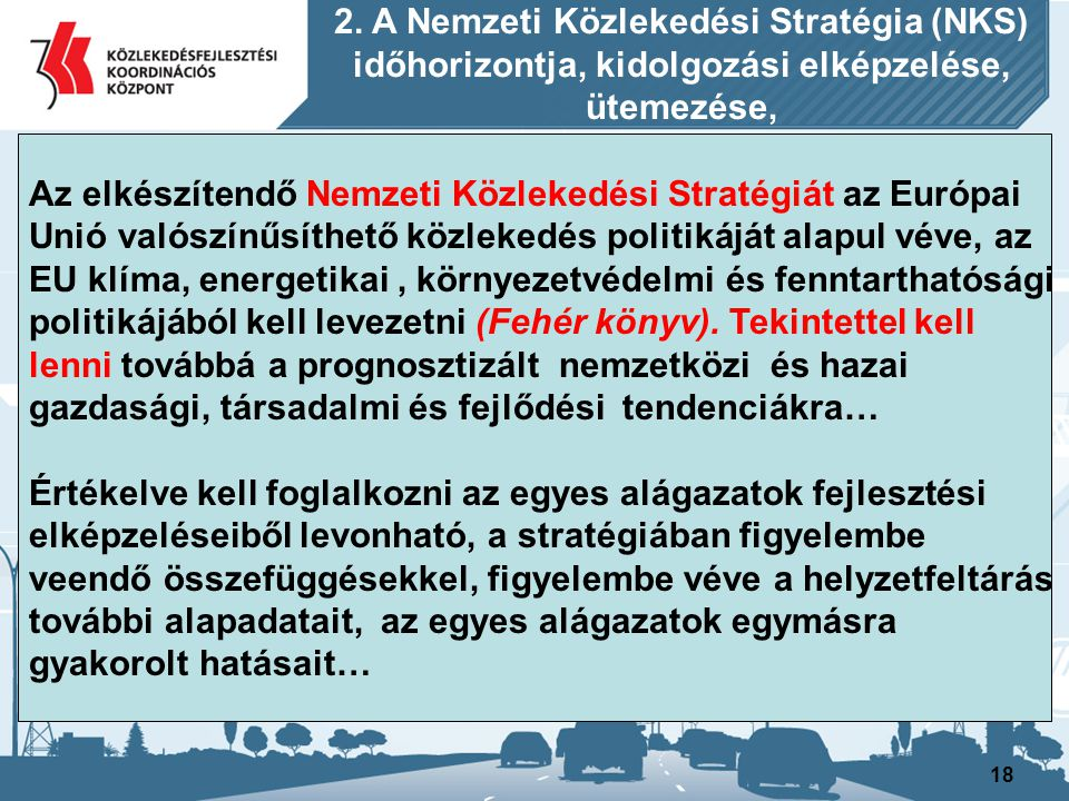 19 A projekteket is magába foglaló Nemzeti Közlekedési Stratégia előkészítése -mivel projektelemeket is kell rögzítenie- két irányból kezdődne meg.
