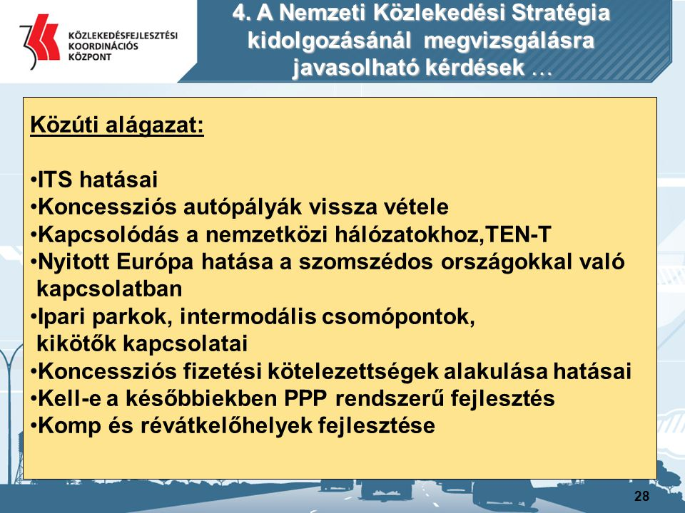 29 Vizi közlekedési alágazat: Adriai és Fekete tengeri kikötők (meglévő és tervezett) hatásai Bekapcsolódás más országok területén lévő fejlesztésekbe Az un.