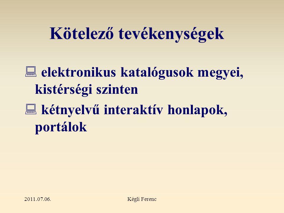 2011.07.06.Kégli Ferenc Választható tevékenységek  távoli elérésű, folyamatosan elérhető online szolgáltatások  a kulturális és közhasznú tartalmak hozzáférhetővé tétele  helytörténeti és helyismereti információk hozzáférhetővé tétele