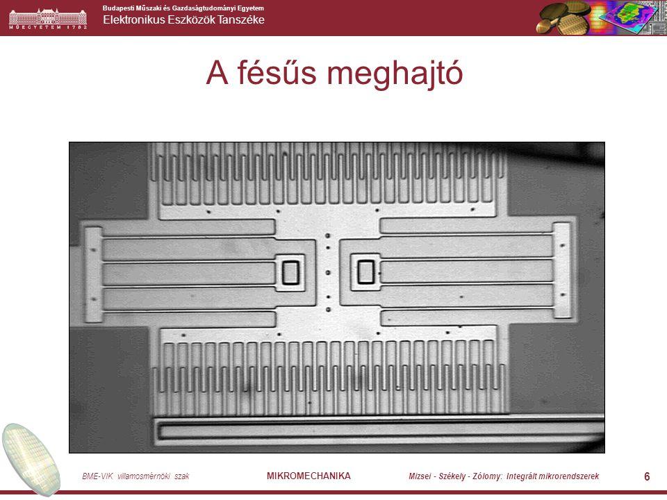 Budapesti Műszaki és Gazdaságtudományi Egyetem Elektronikus Eszközök Tanszéke BME-VIK villamosmérnöki szak MIKROMECHANIKA Mizsei - Székely - Zólomy: Integrált mikrorendszerek 7