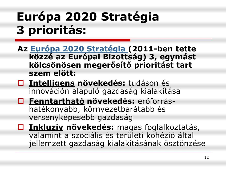 13 Európa 2020 Stratégia 5 cél: Az EU 5 fontos területre vonatkozóan tűzött ki 2020-ra elérendő, ambiciózus célokat: 1.Foglalkoztatás: a 20–64 éves korcsoportba tartozó lakosság 75%-ának foglalkoztatása.