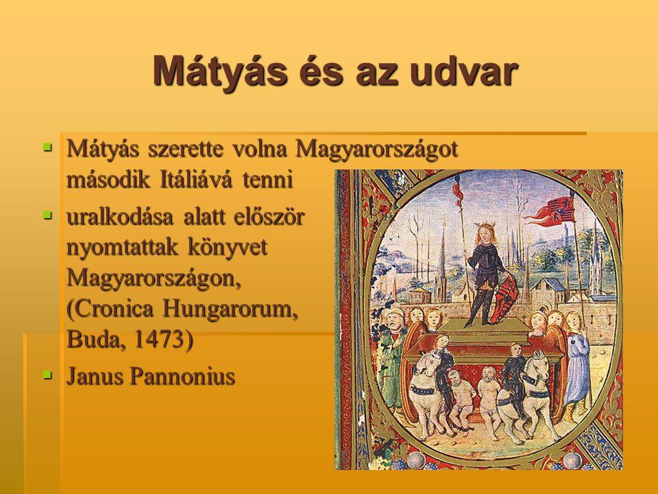 Mátyás könyvtára: a corvinák  Mátyás udvarának fénypontja a könyvtára  1464 körül hatalmas és értékes könyvtárat állított össze: Bibliotheca Corviniana  néhány könyvet vásárolt, néhányat neki készítettek  a teljes állomány körülbelül 2500 kötet  ma 173 kötetet ismerünk