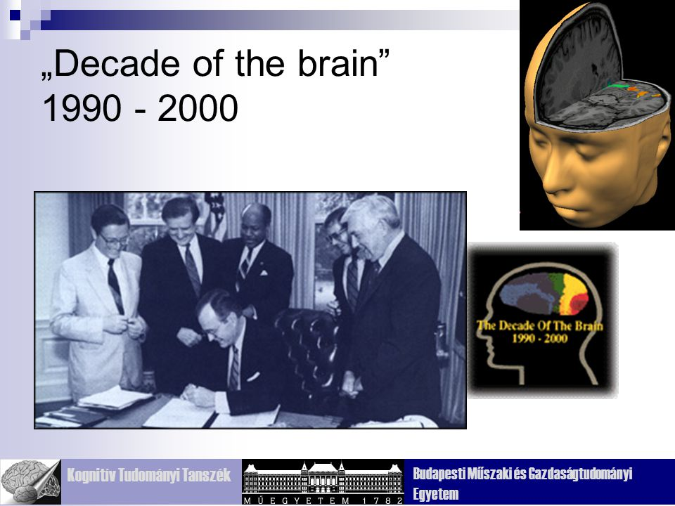 """Kognitív Tudományi Tanszék Budapesti Műszaki és Gazdaságtudományi Egyetem """"Decade of the brain 1990 - 2000"""