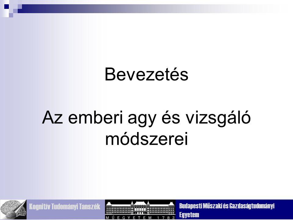 Kognitív Tudományi Tanszék Budapesti Műszaki és Gazdaságtudományi Egyetem Bevezetés Az emberi agy és vizsgáló módszerei