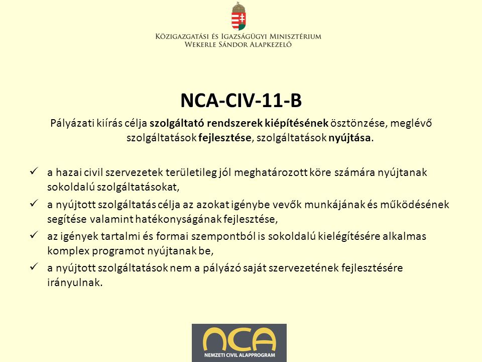 NCA-CIV-11-C A pályázat célja a civil szervezetek nyilvánossággal való kapcsolatát, tevékenységük és programjaik kommunikálását segítő alábbi közhasznú tevékenységek támogatása: C/1.