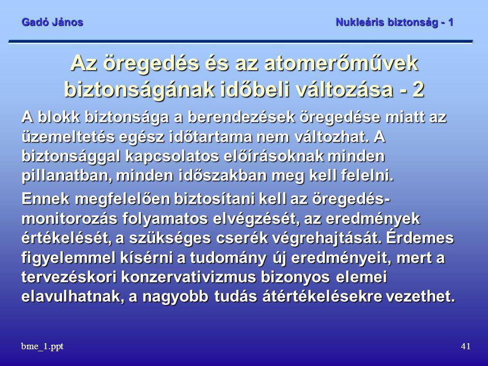 Gadó János Nukleáris biztonság - 1 bme_1.ppt42 Összefoglalás A társadalom és az egyes ember biztonsága objektív és szubjektív elemeket tartalmazó bonyolult valami.