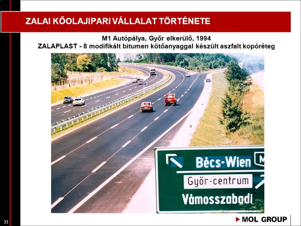 34 ZALAI KŐOLAJIPARI VÁLLALAT TÖRTÉNETE Aszfalt kopóréteg készítés, kötőanyag ZALAPLAST - 8, Budapest, Nagykörút, 1996 (rendelkezésre állás, szállítás: Just in time)