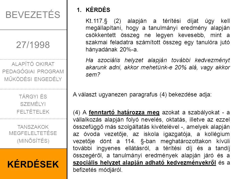 14 BEVEZETÉS 27/1998 ALAPÍTÓ OKIRAT PEDAGÓGIAI PROGRAM MŰKÖDÉSI ENGEDÉLY TÁRGYI ÉS SZEMÉLYI FELTÉTELEK TANSZAKOK MEGFELELTETÉSE (MINŐSÍTÉS) KÉRDÉSEK 2.