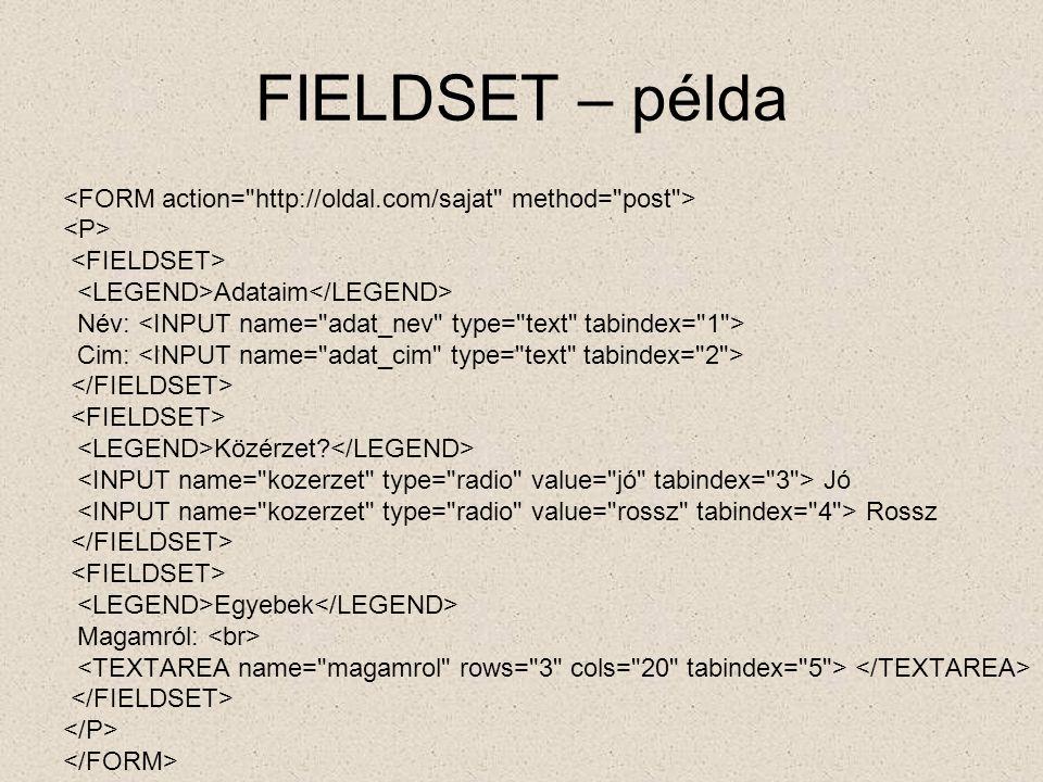 Szkriptek Az űrlapok adatait feldolgozó szkriptek: JavaScript VBScript PHP Tcl stb.