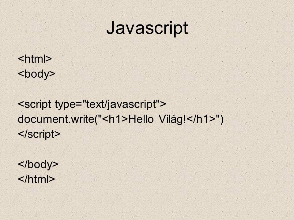 Javascript A böngésző JavaScript lehetőségei: <!-- document.write( A bönbésző témogatja a JavaScriptet! ) //--> Nincs JavaScript támogatás!