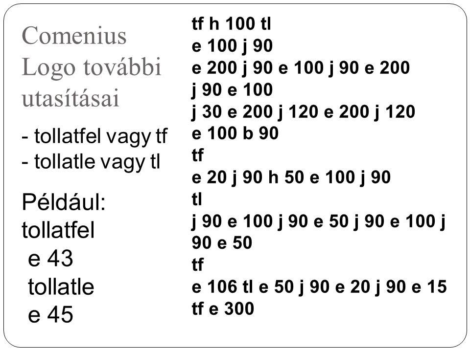 Az ismétlés, mint utasítás Ismétlés N [utasítások] Például: ism 3 [e 20 j 20 e 20 b 20] Írjunk közösen ismétléses utasításokat.